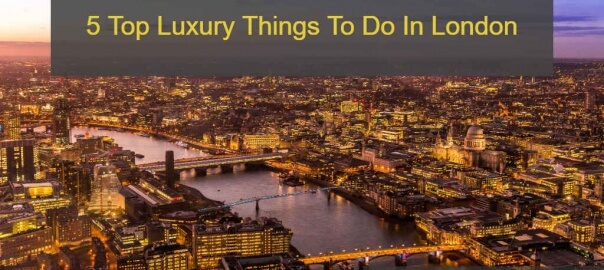 5 top luxury things to in london when chauffeur driven
